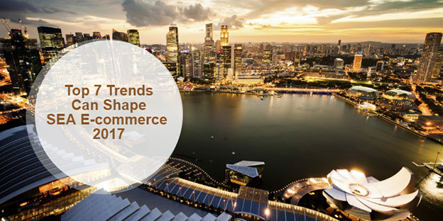Top 7 Trends Can Shape Southeast Asia E-commerce in 2017