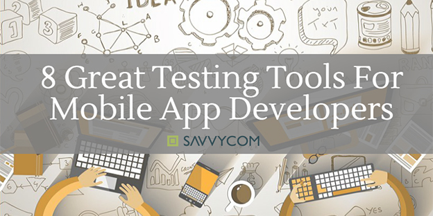 8 Great Testing Technologies for Mobile App Developers
