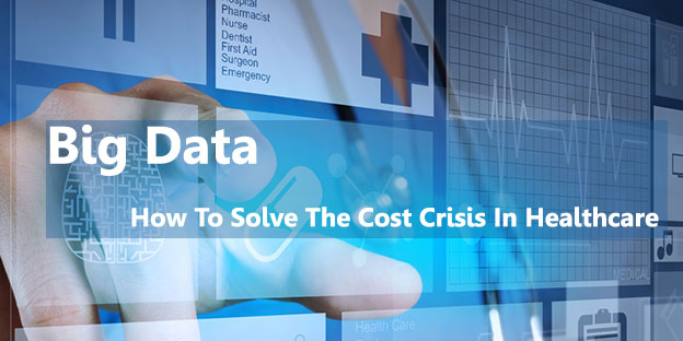 Big Data: How to Solve the Cost Crisis in Healthcare