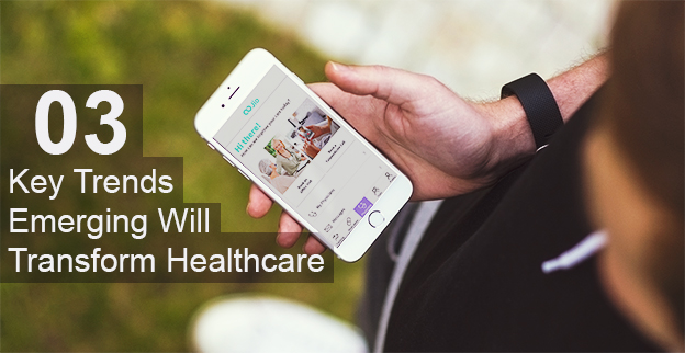 3 Key Trends Emerging Will Transform Healthcare