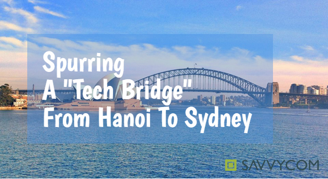"Savvycom – Spurring a ""Tech Bridge"" from Hanoi to Sydney"