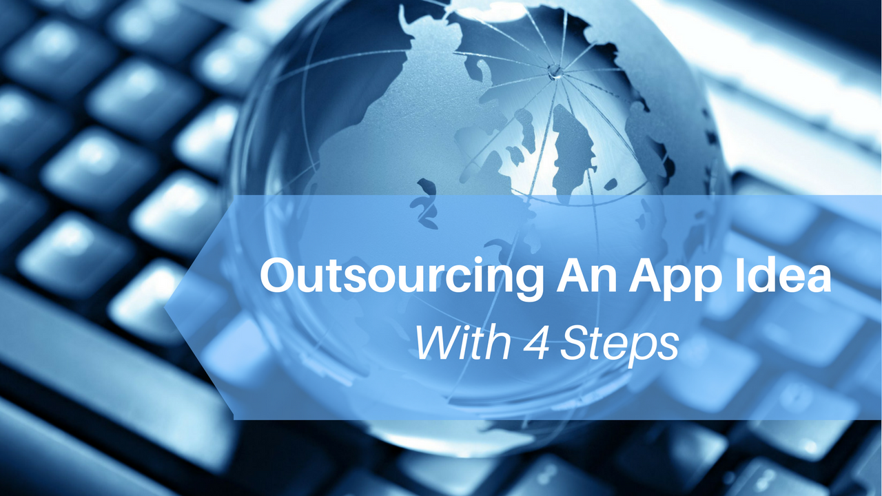Outsourcing an App Idea with 4 Steps