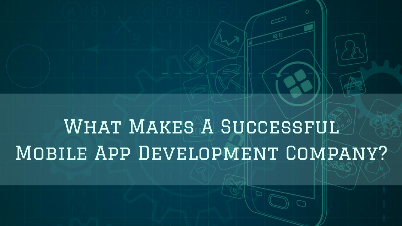 What Makes a Successful Mobile App Development Company?