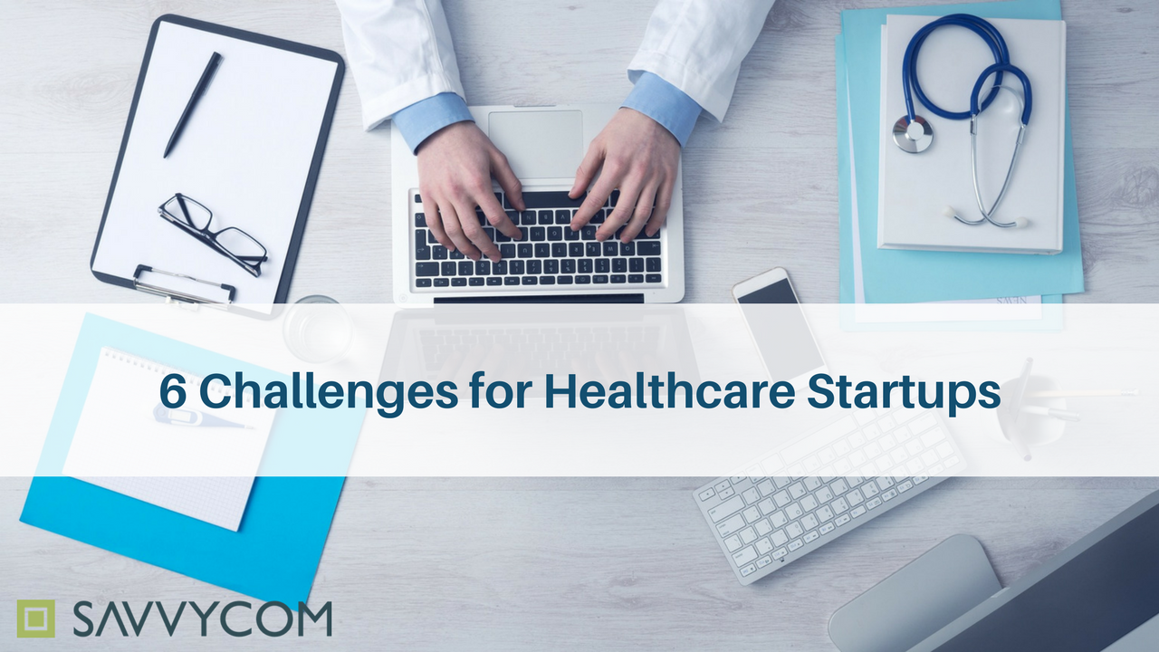 Healthcare Startups: 6 Challenges and Suggestions