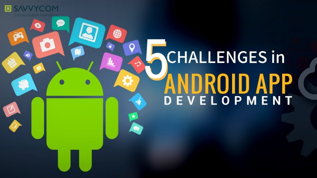 the challeges in developing an android app