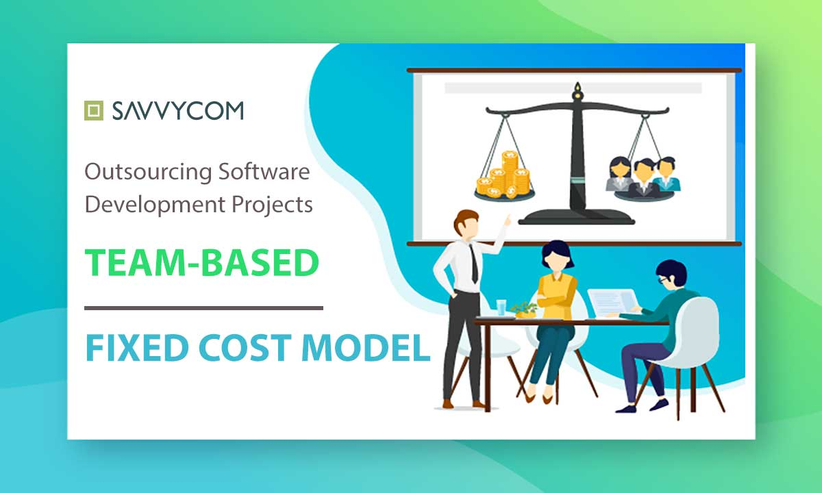 team based fixed cost in outsourcing software development projects by savvycom