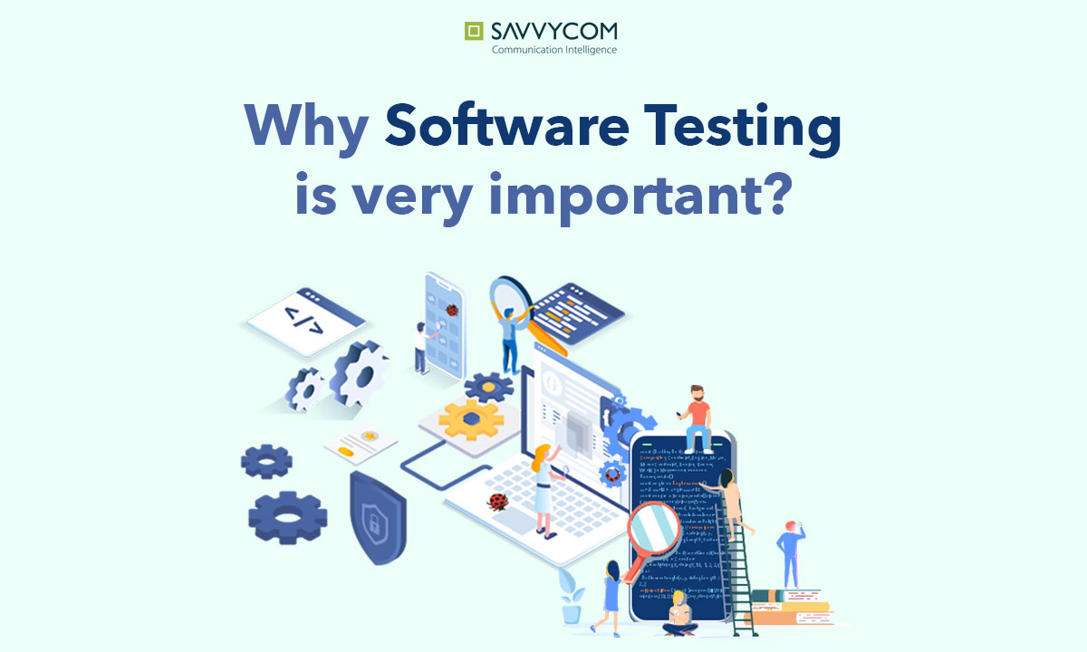why software testing is important by savvycom