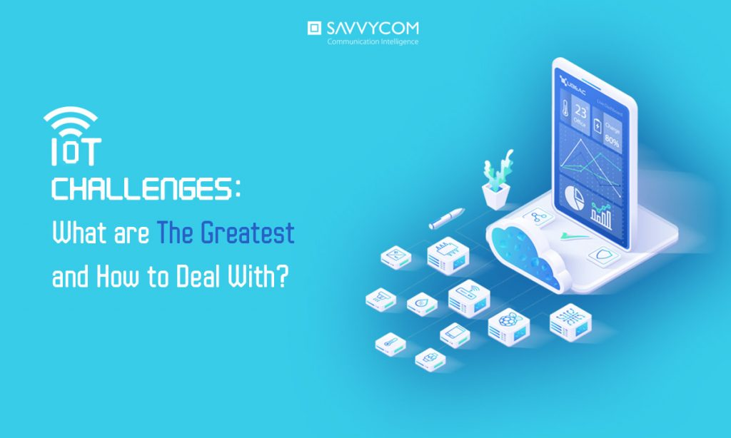 iot challenges what are the greatest and how to deal with by savvycom