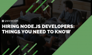 How to Hire the Best Node.js Developers in 2019: The Ultimate Guide